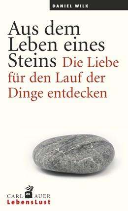 Abbildung von Wilk | Aus dem Leben eines Steins | 2014 | Die Liebe für den Lauf der Din...