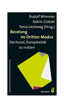 Abbildung von Wimmer / Glatzel / Lieckweg | Beratung im Dritten Modus | 2., unveränd. Aufl. | 2015 | Die Kunst, Komplexität zu nutz...