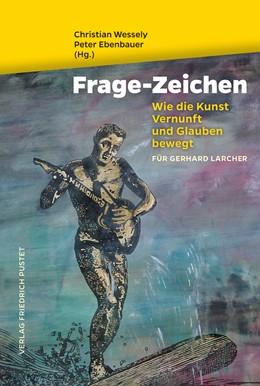 Abbildung von Wessely / Ebenbauer | Frage-Zeichen | 2014 | Wie die Kunst Vernunft und Gla...