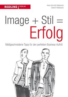 Abbildung von Schmidt-Hildebrand / Hildebrand | Image + Stil = Erfolg | 1. Auflage 2014 | 2014 | Maßgeschneiderte Tipps für den...