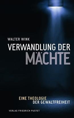 Abbildung von Wink / Nauerth / Steins | Verwandlung der Mächte | aktualisierte | 2018 | Eine Theologie der Gewaltfreih...