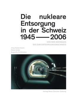 Abbildung von Hadermann / Issler | Die nukleare Entsorgung in der Schweiz 1945–2006 | 1. Auflage | 2014 | beck-shop.de