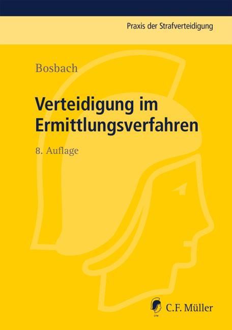 Verteidigung im Ermittlungsverfahren | Bosbach | 8., völlig neu bearbeitete Auflage, 2014 | Buch (Cover)
