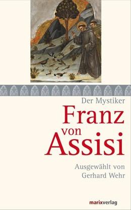 Abbildung von Wehr | Franz von Assisi | 2014 | Ausgewählt von Gerhard Wehr