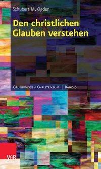 Den christlichen Glauben verstehen   Ogden   Aufl., 2014   Buch (Cover)