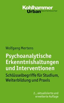 Abbildung von Mertens | Psychoanalytische Erkenntnishaltungen und Interventionen | 2., aktualisierte und erweiterte Auflage | 2014 | Schlüsselbegriffe für Studium,... | 626
