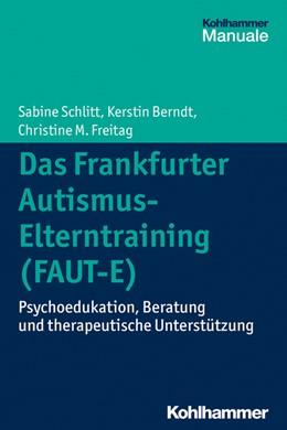 Abbildung von Schlitt / Berndt / Freitag | Das Frankfurter Autismus-Elterntraining (FAUT-E) | 2015 | Psychoedukation, Beratung und ...