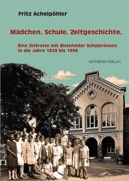 Abbildung von Achelpöhler | Mädchen. Schule. Zeitgeschichte. | 2013 | Eine Zeitreise mit Bielefelder...