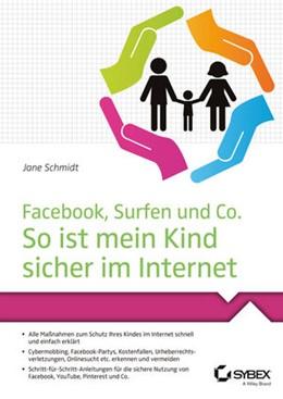 Abbildung von Schmidt | Facebook, Surfen und Co. So ist mein Kind sicher im Internet | 2014