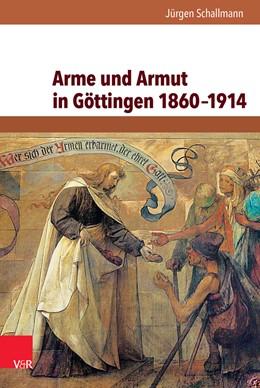 Abbildung von Schallmann   Arme und Armut in Göttingen 1860–1914   2014   Band 025