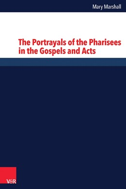 Abbildung von Marshall | The Portrayals of the Pharisees in the Gospels and Acts | 2014 | Band 254