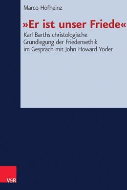 Abbildung von Hofheinz | »Er ist unser Friede« | 2014 | Karl Barths christologische Gr... | Band 144