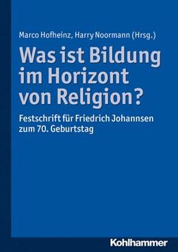 Abbildung von Hofheinz / Noormann | Was ist Bildung im Horizont von Religion? | 2014 | Festschrift für Friedrich Joha... | 3