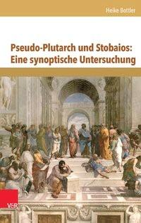 Pseudo-Plutarch und Stobaios: Eine synoptische Untersuchung | Bottler | Aufl., 2014 | Buch (Cover)