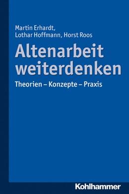 Abbildung von Hoffmann / Roos / Erhardt   Altenarbeit weiterdenken   2014   Theorien - Konzepte - Praxis