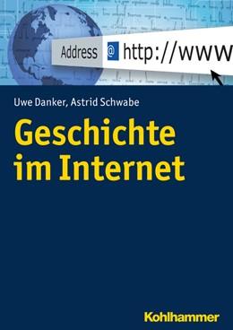 Abbildung von Danker / Schwabe   Geschichte im Internet   1. Auflage   2017   beck-shop.de