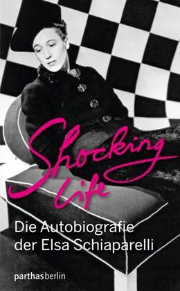 Abbildung von Schiaparelli | Shocking Life | 2014 | Die Autobiografie der Elsa Sch...