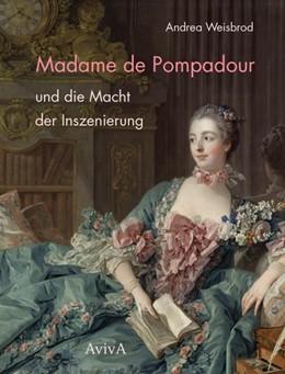 Abbildung von Weisbrod   Madame de Pompadour und die Macht der Inszenierung   1. Auflage   2014   beck-shop.de