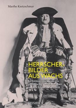 Abbildung von Kretzschmar | Herrscherbilder aus Wachs | 2014 | Lebensgroße Porträts politisch...