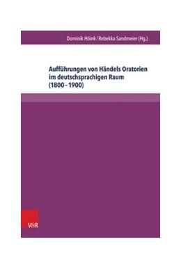 Abbildung von Höink / Sandmeier | Aufführungen von Händels Oratorien im deutschsprachigen Raum (1800–1900) | 2014 | Bibliographie der Berichtersta...