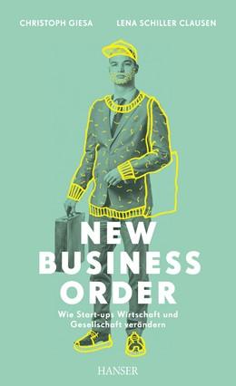 Abbildung von Giesa / Schiller Clausen | New Business Order | 2014 | Wie Start-ups Wirtschaft und G...