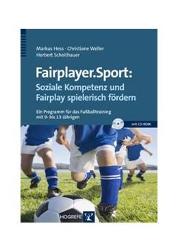 Abbildung von Hess / Weller / Scheithauer   Fairplayer.Sport: Soziale Kompetenz und Fairplay spielerisch fördern   2015   Ein Programm für das Fußballtr...