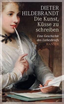 Abbildung von Hildebrandt | Die Kunst, Küsse zu schreiben | 1. Auflage | 2014 | beck-shop.de