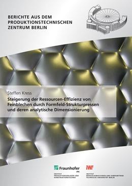 Abbildung von Kress / / Seliger | Steigerung der Ressourcen-Effizienz von Feinblechen durch Formfeld-Strukturpressen und deren analytische Dimensionierung. | 2013