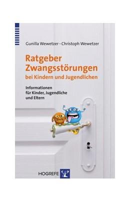 Abbildung von Wewetzer   Ratgeber Zwangsstörungen bei Kindern und Jugendlichen   2014   Informationen für Kinder, Juge...