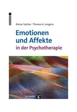 Abbildung von Sachse / Langens | Emotionen und Affekte in der Psychotherapie | 1. Auflage | 2014 | beck-shop.de