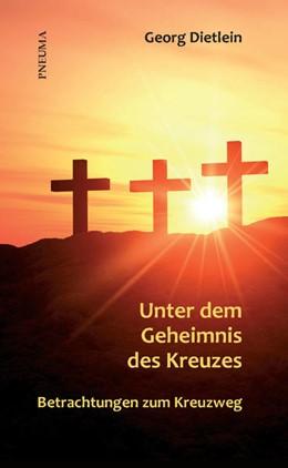 Abbildung von Dietlein   Unter dem Geheimnis des Kreuzes   1. Auflage   2014   beck-shop.de