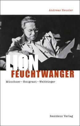 Abbildung von Heusler   Lion Feuchtwanger   2014   Die Biografie