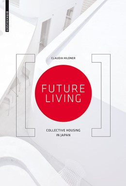 Abbildung von Hildner | Future Living | 2013 | Collective Housing in Japan