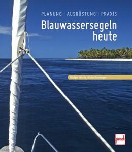 Abbildung von Hirche / Kinsberger | Blauwassersegeln heute | 2014 | Planung - Ausführung - Praxis