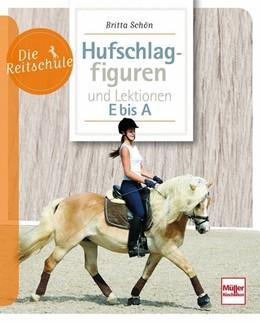 Abbildung von Schön | Hufschlagfiguren und Lektionen E bis A | 6. Auflage, Nachdruck | 2020