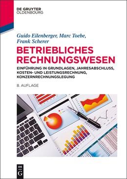 Abbildung von Eilenberger / Toebe / Scherer | Betriebliches Rechnungswesen | 8. erweiterte und aktualisierte Auflage | 2014 | Einführung in Grundlagen, Jahr...