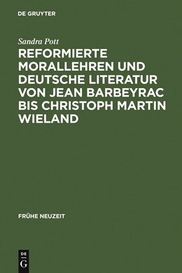 Abbildung von Pott | Reformierte Morallehren und deutsche Literatur von Jean Barbeyrac bis Christoph Martin Wieland | 2003 | Zugl. Diss. | 75