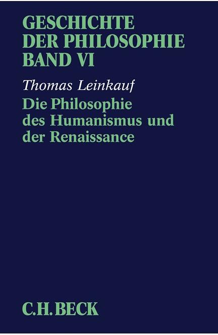 Cover: Thomas Leinkauf, Geschichte der Philosophie: Die Philosophie des Humanismus und der Renaissance