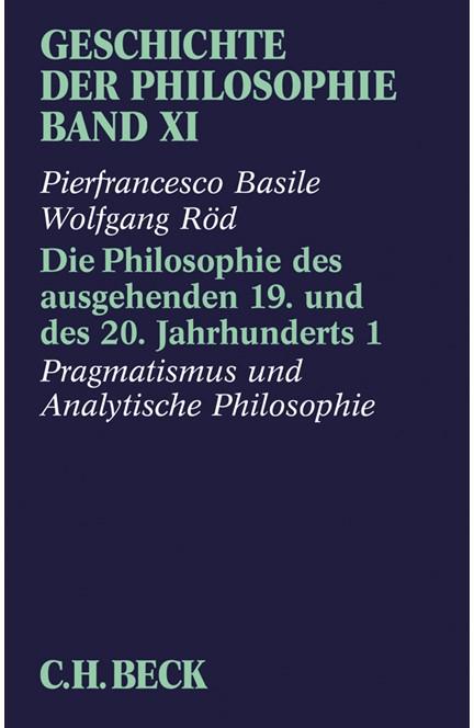 Cover: Andreas Graeser|Pierfrancesco Basile|Wolfgang Röd, Geschichte der Philosophie: Die Philosophie des ausgehenden 19. und des 20. Jahrhunderts 1: Pragmatismus und analytische Philosophie