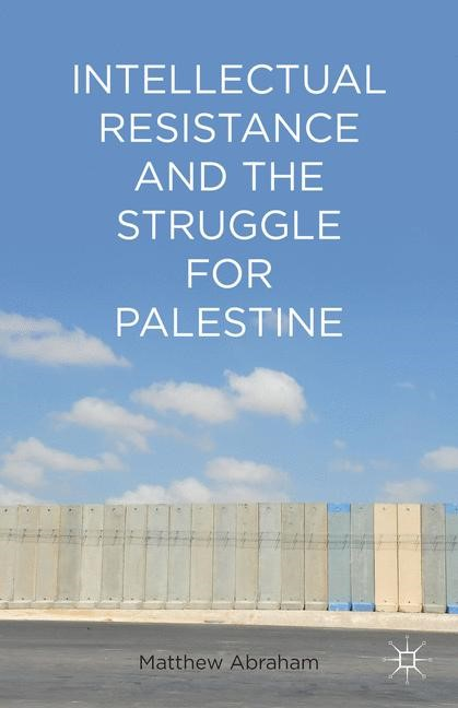Intellectual Resistance and the Struggle for Palestine | Abraham | 2014, 2014 | Buch (Cover)