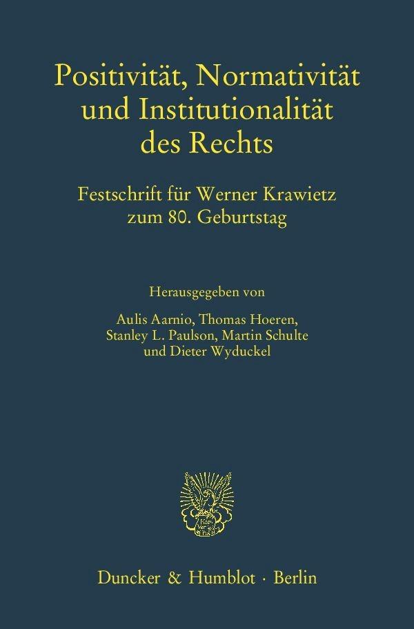 Positivität, Normativität und Institutionalität des Rechts | Aarnio / Hoeren / Paulson / Schulte / Wyduckel | 1. Auflage 2013, 2013 | Buch (Cover)