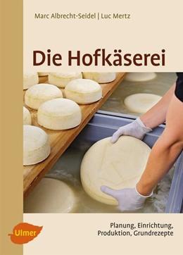 Abbildung von Albrecht-Seidel / Mertz   Die Hofkäserei   2. Auflage   2014   beck-shop.de