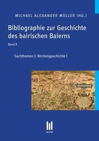 Bibliographie zur Geschichte des bairischen Baierns, Band 8 | Müller, 2013 | Buch (Cover)