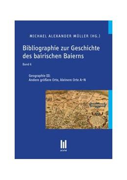 Abbildung von Müller | Bibliographie zur Geschichte des bairischen Baierns, Band 6 | 2013 | Geographie III: Andere größere...