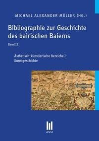 Bibliographie zur Geschichte des bairischen Baierns, Band 12 | Müller, 2013 | Buch (Cover)