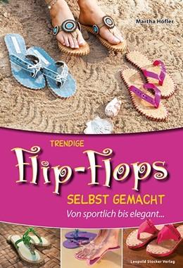 Abbildung von Höfler | Trendige Flip-Flops selbst gemacht | 2014 | Von sportlich bis elegant...