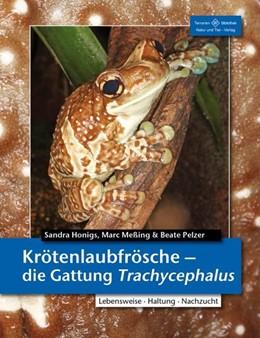 Abbildung von Honigs / Meßing / Pelzer | Krötenlaubfrösche | 2014 | Die Gattung Trachycephalus