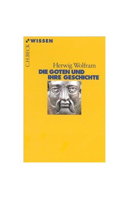 Cover: Herwig Wolfram, Die Goten und ihre Geschichte