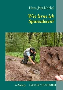 Abbildung von Kriebel | Wie lerne ich Spurenlesen? | 2. Auflage | 2011 | Ein praktischer Ratgeber zur W...