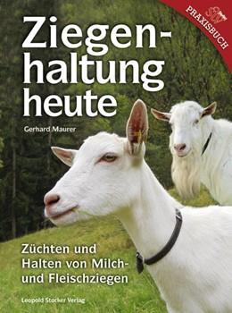Abbildung von Maurer   Ziegenhaltung heute   2015   Züchten und Halten von Milch- ...